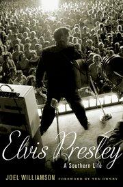 Joel Williamson - Elvis Presley A Southern Life
